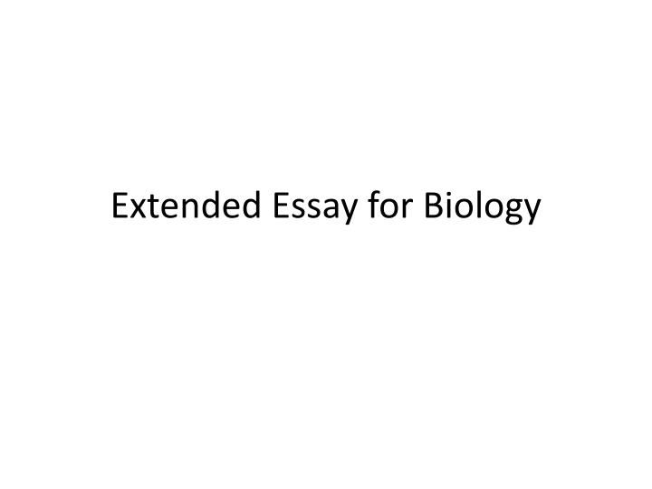 excellent biology extended essays All extended essays should be 3500 – 4000 words in length (roughly 19-20 pages) word count does not include abstracts, contents, charts/tables, bibliography or.