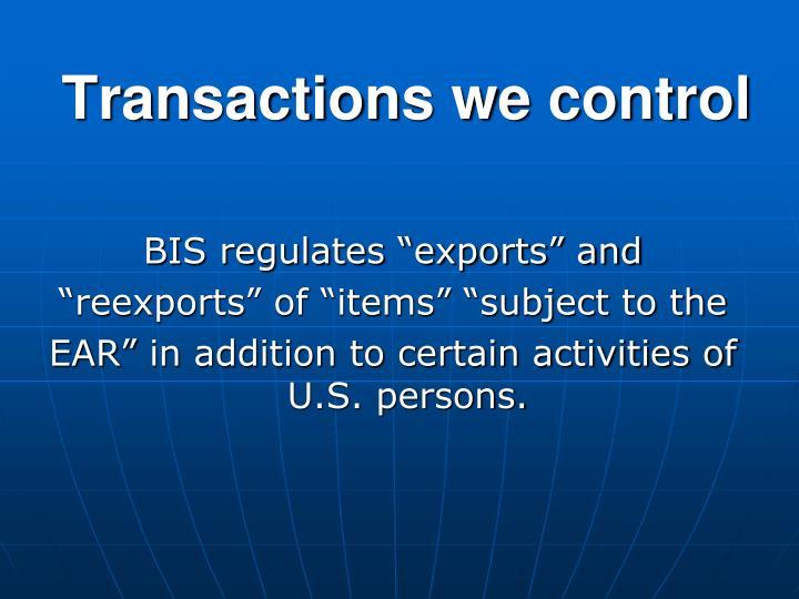 Transactions we control