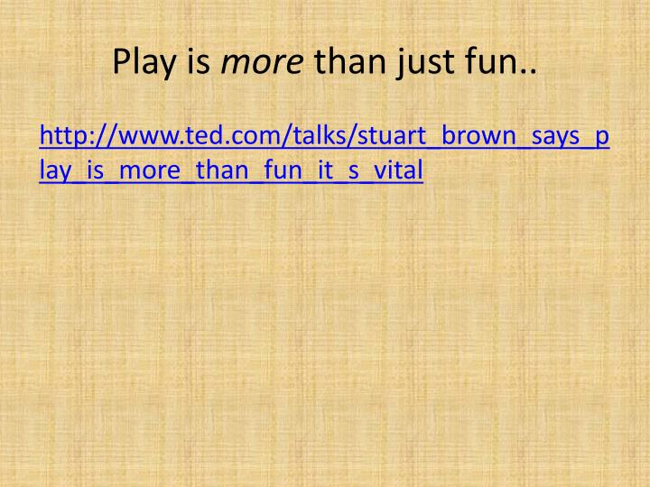 Play is more than just fun
