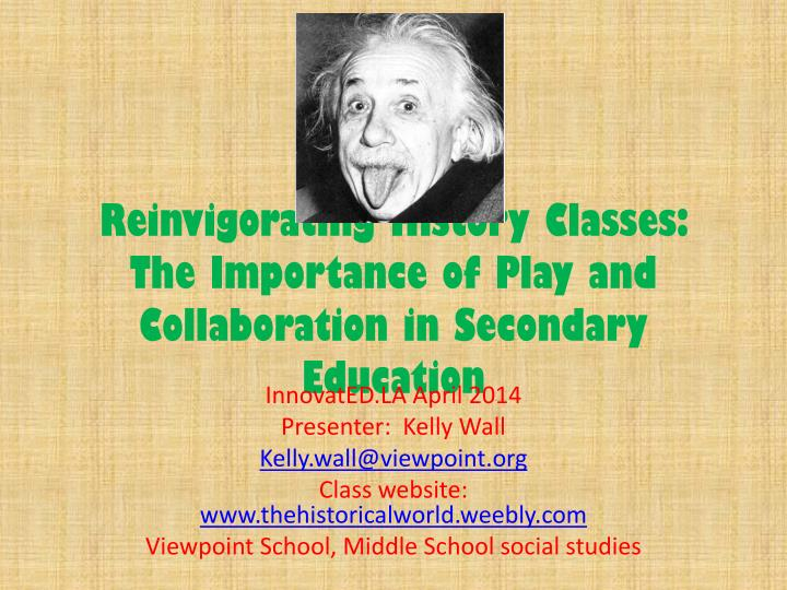 Reinvigorating history classes the importance of play and collaboration in secondary education