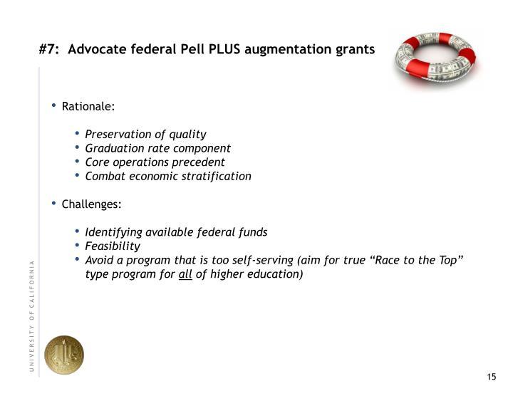 #7:  Advocate federal Pell PLUS augmentation grants
