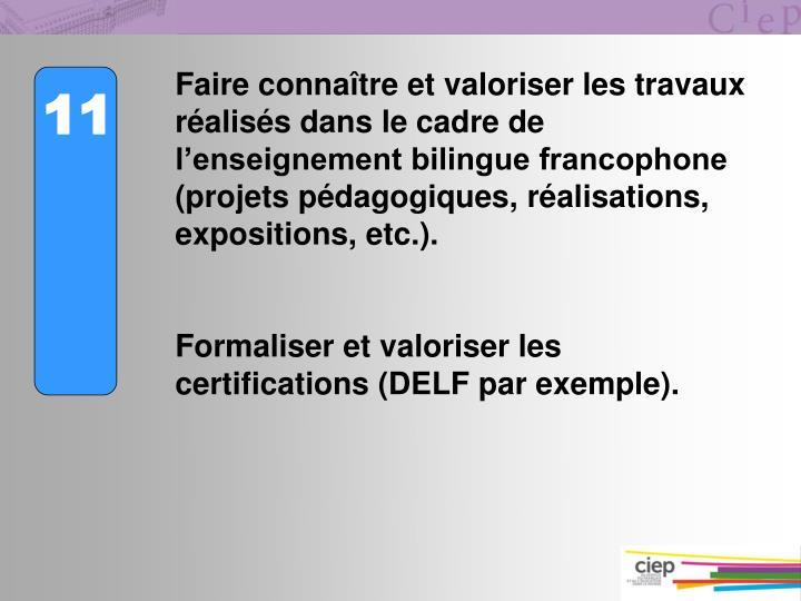 Faire connaître et valoriser les travaux réalisés dans le cadre de l'enseignement bilingue francophone (projets pédagogiques, réalisations, expositions, etc.).