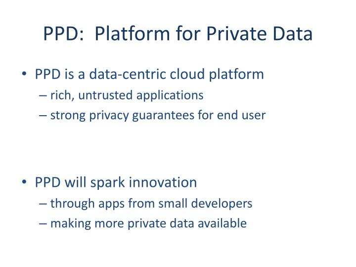 PPD:  Platform for Private Data