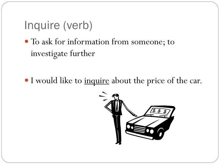 Inquire (verb)