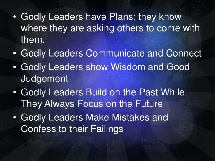 Godly Leaders have Plans; they know where they are asking others to come with them.