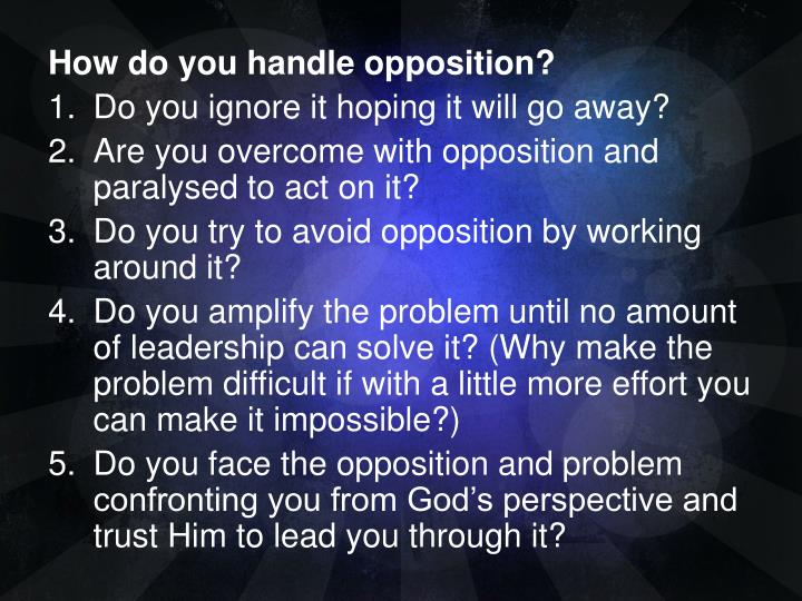 How do you handle opposition?