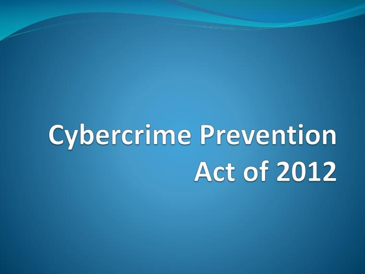 cybercrime prevention act of 2012 or 10175, also known as the cybercrime prevention act of 2012, was signed and  launched wednesday in manila, close to 3 years after the law's.