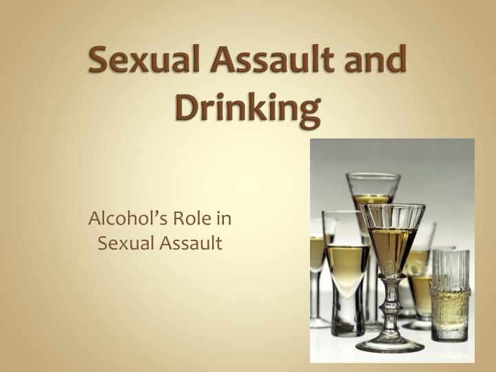 drinking alcohol causes sexual assault essay Alcohol withdrawal binge drinking causes and a number of individuals that serve time in jail have committed alcohol-related crimes sexual assault can.