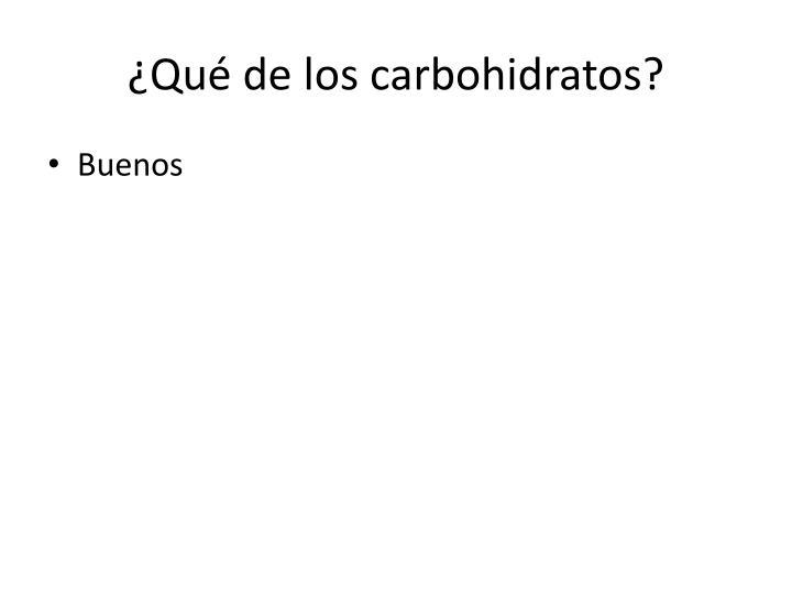 ¿Qué de los carbohidratos?