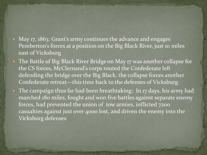 May 17, 1863: Grant's army continues the advance and engages Pemberton's forces at a position on the Big Black River, just 10 miles east of Vicksburg