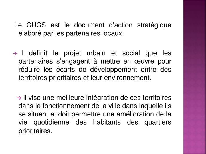 Le CUCS est le document d'action stratégique élaboré par les partenaires locaux