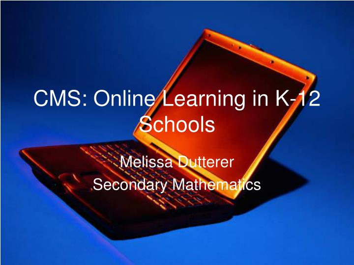 Cms online learning in k 12 schools