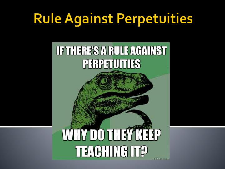 rule against perpetuity Rule against perpetuities, or any similar statute or common law, during the 150 years following the the rule will not apply to a trust created after july 1.