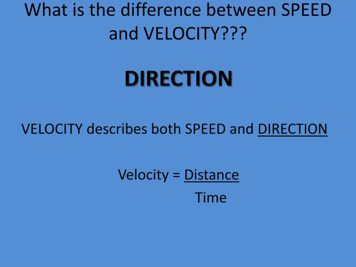 What is the difference between SPEED and VELOCITY???