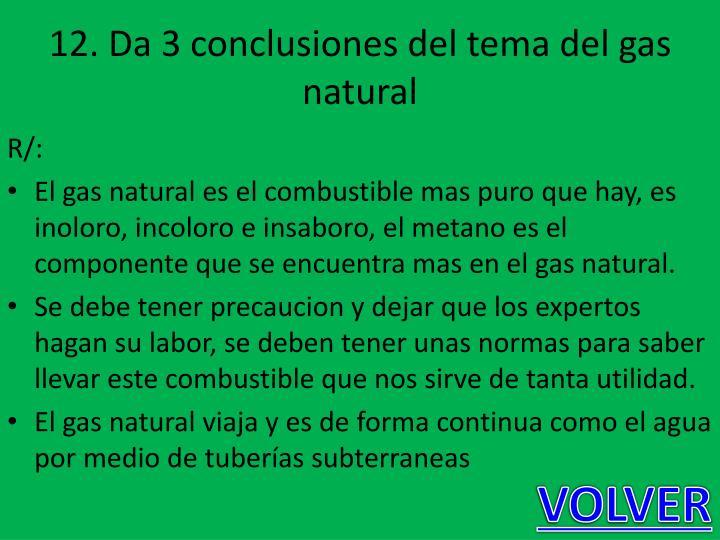 12. Da 3 conclusiones del tema del gas natural