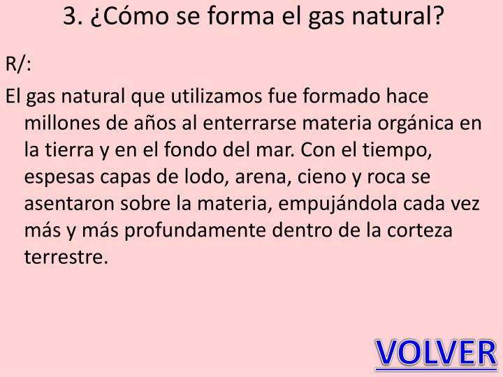 3. ¿Cómo se forma el gas natural?