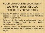 coop con poderes judiciales y los ministerios p blicos federales y provinciales