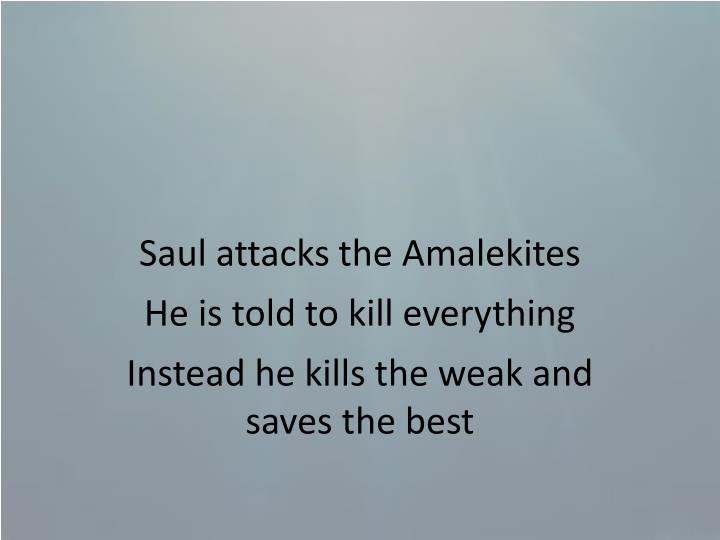 Saul attacks the
