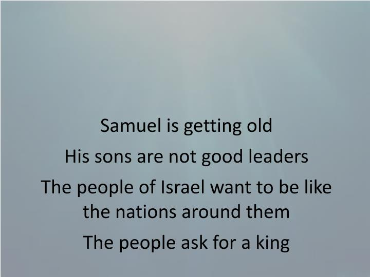 Samuel is getting old