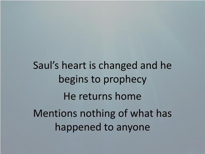 Saul's heart is changed and he begins to prophecy