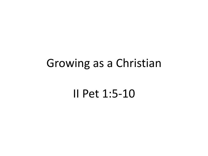 growing as a christian ii pet 1 5 10 n.