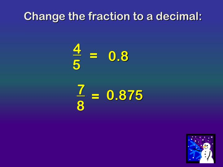 Change the fraction to a decimal: