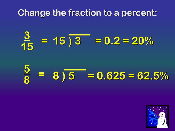 Change the fraction to a percent: