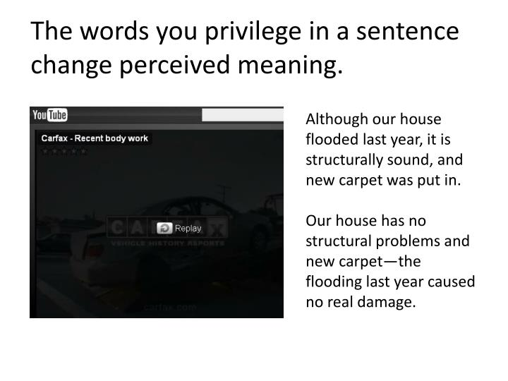 The words you privilege in a sentence change perceived meaning