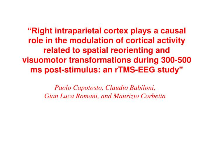 """""""Right intraparietal cortex plays a causal role in the modulation of cortical activity related to spatial reorienting and visuomotor transformations during 300-500 ms post-stimulus: an rTMS-EEG study"""""""