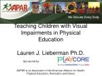teaching children with visual impairments in physical education lauren j lieberman ph d