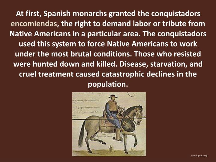 At first, Spanish monarchs granted the conquistadors