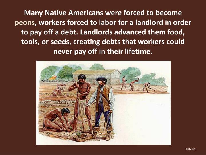 Many Native Americans were forced to become