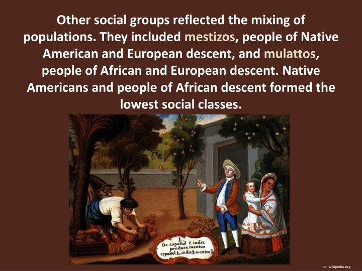 Other social groups reflected the mixing of populations. They included