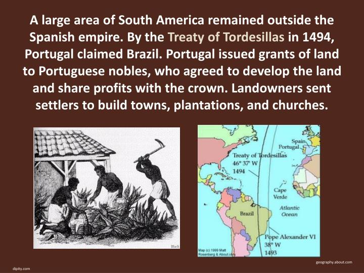 A large area of South America remained outside the Spanish empire. By the