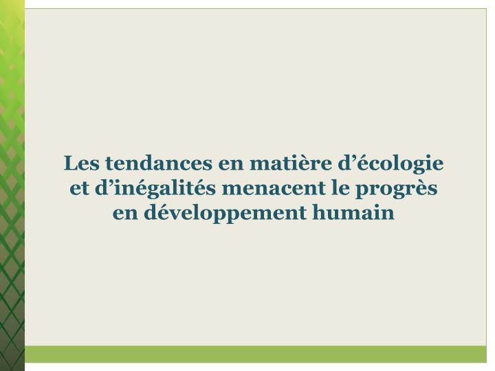 Les tendances en matière d'écologie et d'inégalités menacent le progrès en développement h...