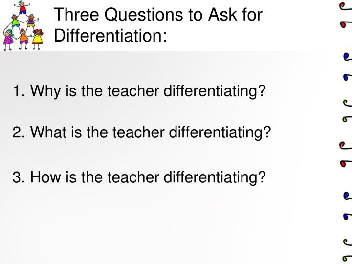 Three Questions to Ask for Differentiation:
