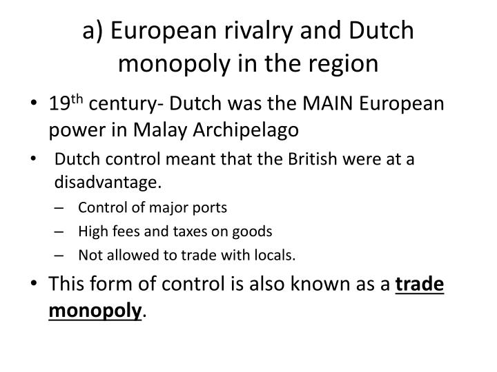 a) European rivalry and Dutch monopoly in the region