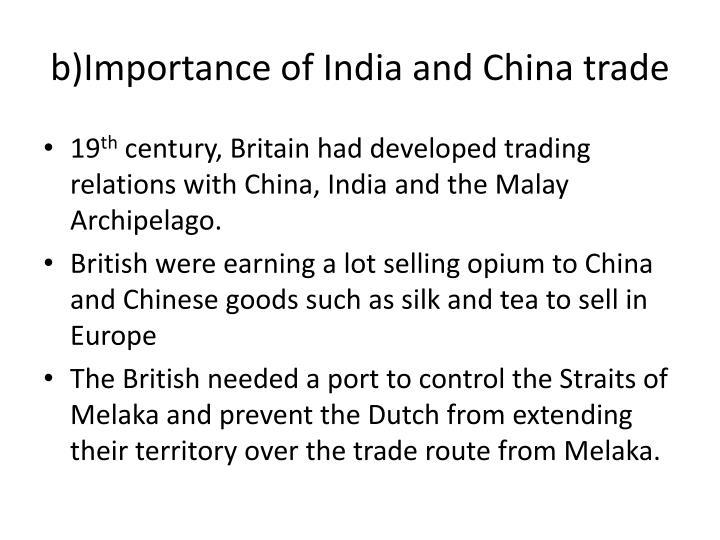 b)Importance of India and China trade