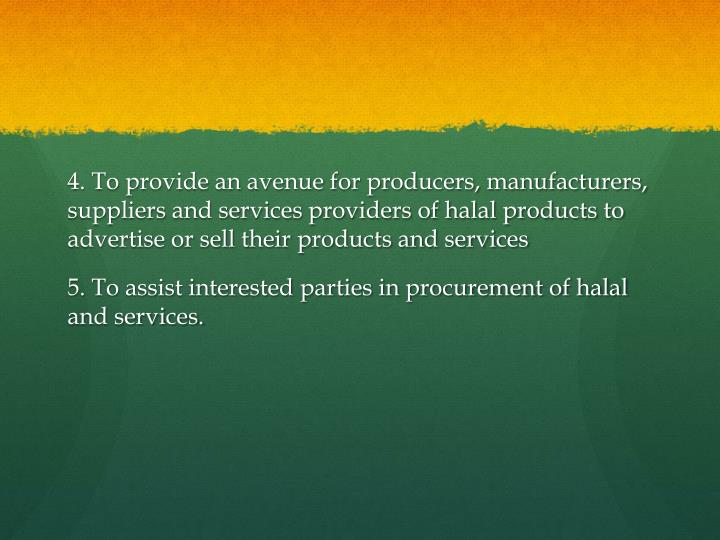 4. To provide an avenue for producers, manufacturers, suppliers and services providers of halal products to advertise or sell their products and services