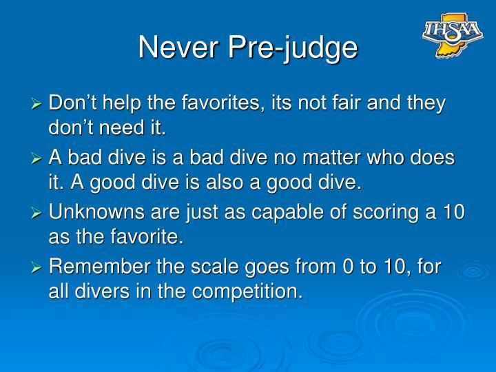 Never Pre-judge
