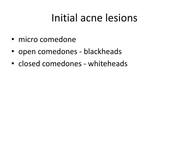 Initial acne lesions
