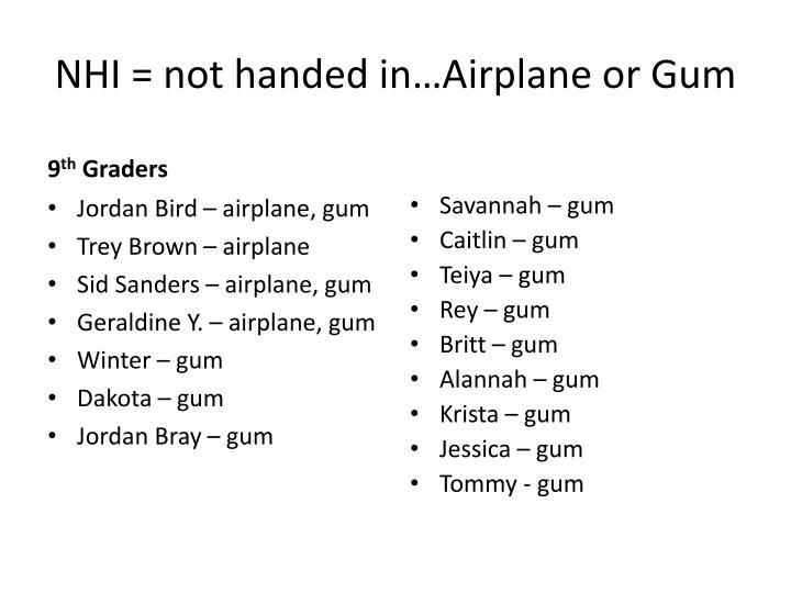 NHI = not handed in…Airplane or Gum