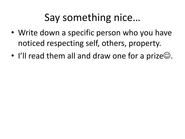 Say something nice…