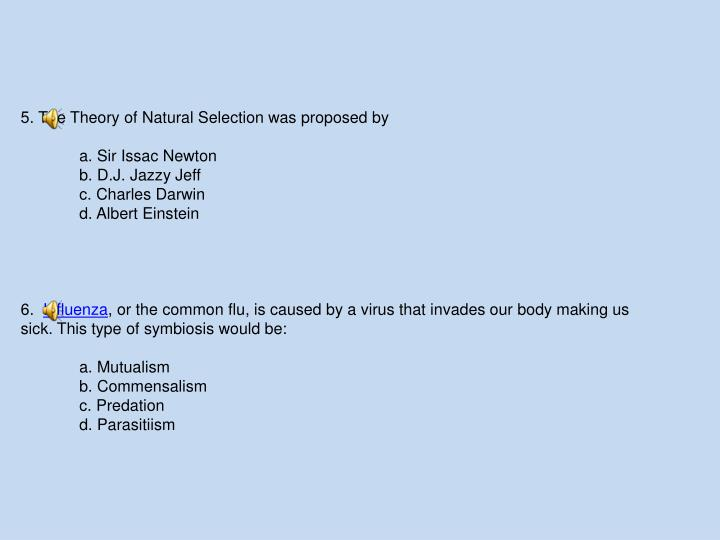 5. The Theory of Natural Selection was proposed by