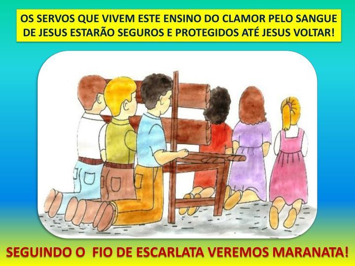 OS SERVOS QUE VIVEM ESTE ENSINO DO CLAMOR PELO SANGUE DE JESUS ESTARÃO SEGUROS E PROTEGIDOS ATÉ JESUS VOLTAR!