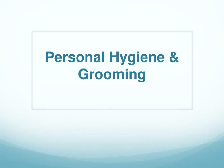 PPT - Personal Hygiene & Grooming PowerPoint Presentation - ID:1939065