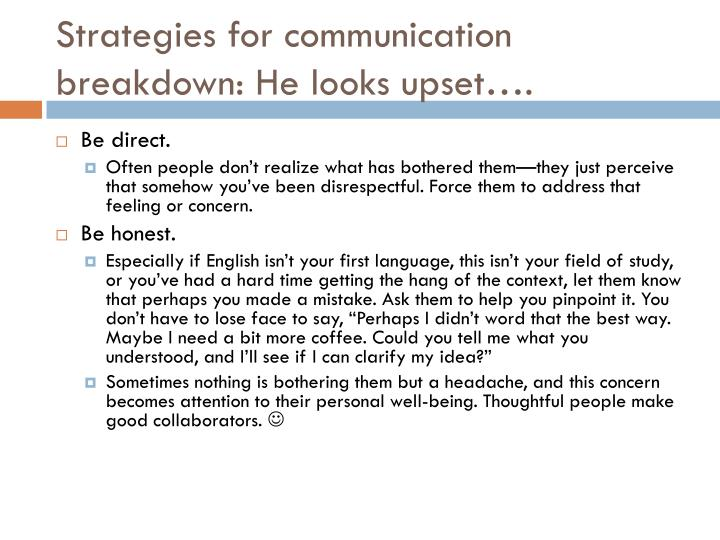 Strategies for communication breakdown: He looks upset….