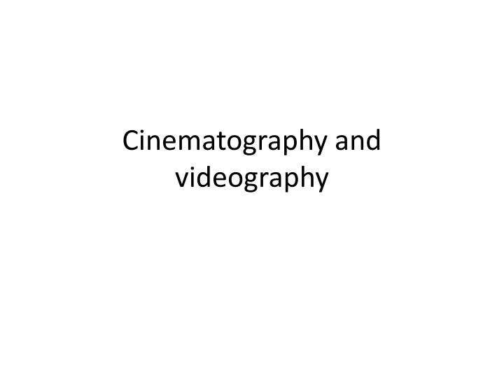 cinematography and videography n.