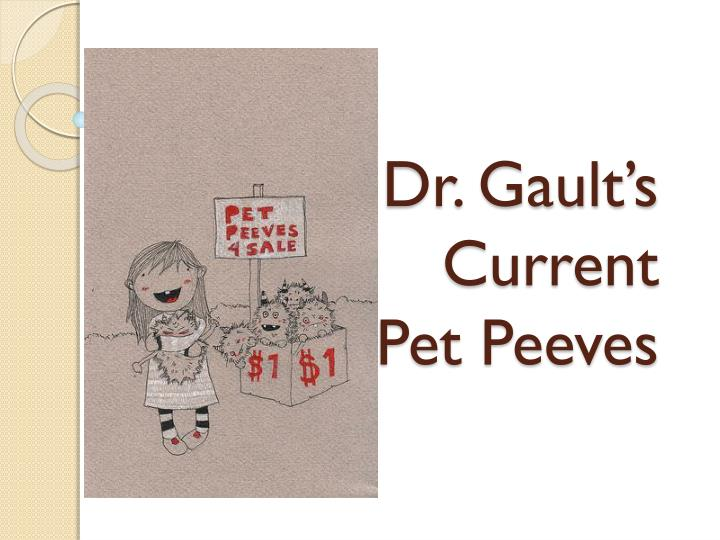 Dr gault s current pet peeves