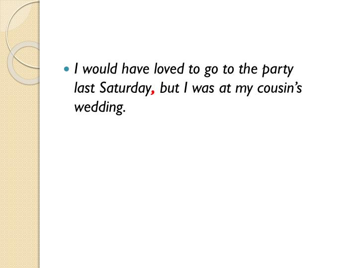 I would have loved to go to the party
